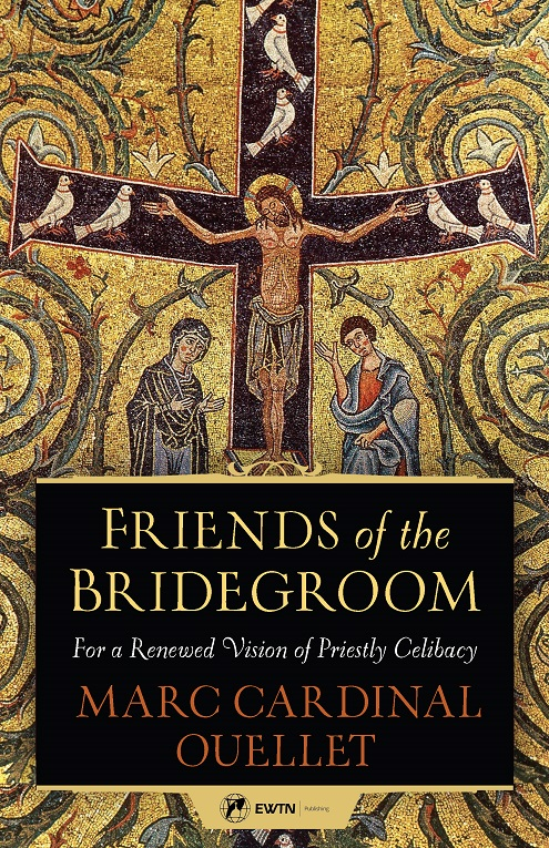 Friends of the Bridegroom For a Renewed Vision of Priestly Celibacy / Marc Cardinal Ouellet