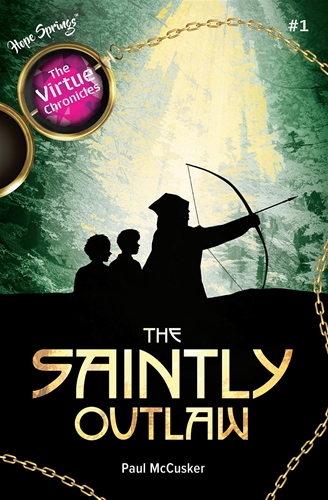 The Saintly Outlaw - Virtue Chronicles / Paul McCusker