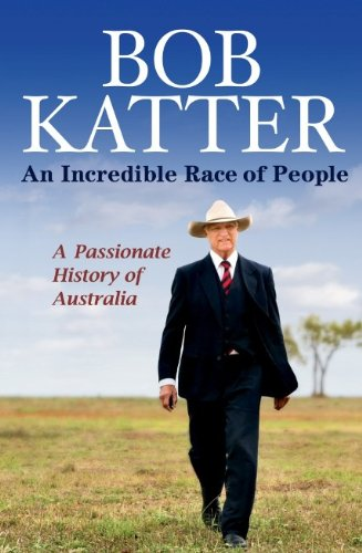 An Incredible Race of People: a Passionate History of Australia / Bob Katter