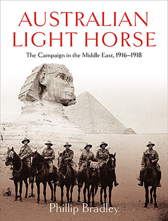 Australian Light Horse  The campaign in the Middle East, 1916-1918 / Phillip Bradley