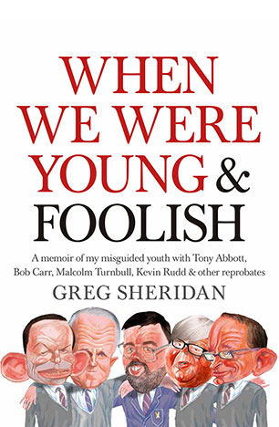 When we were Young & Foolish/ Greg Sheridan