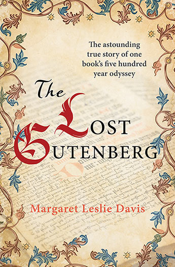 The Lost Gutenberg  The astounding true story of one book's five hundred year odyssey / Margaret Leslie Davis