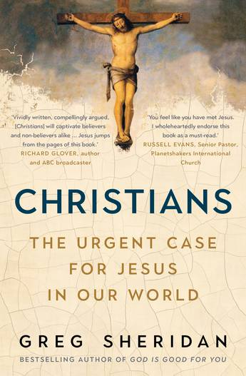Christians  The Urgent Case for Jesus in our World / Greg Sheridan