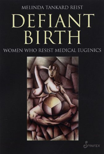 Defiant Birth: Women who Resist Medical Eugenics / Melinda Tankard Reist