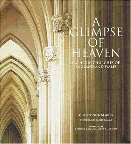 A Glimpse of Heaven: Catholic Churches of England and Wales / Christopher Martin [Paperback]