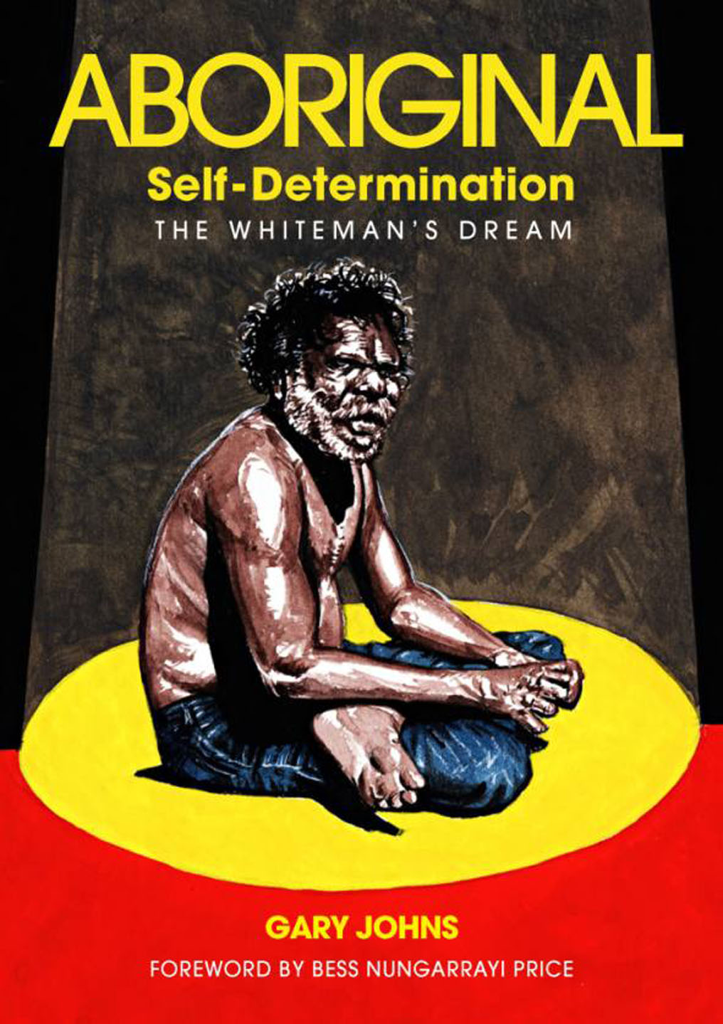 Aboriginal Self-Determination: The Whiteman's Dream / Gary Johns