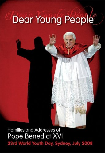 Dear Young People: Homilies & Addresses of Pope Benedict XVI / Pope Benedict XVI