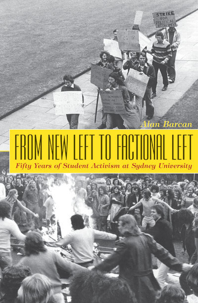 From New Left to Factional Left: Fifty Years of Student Activism at Sydney University / Alan Barcan