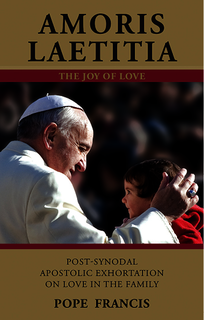 Amoris Laetitia - The Joy of Love: On Love in the Family. Post-Synodal Apostolic Exhortation on the Gifts and Challenges of Family Life/ Pope Francis