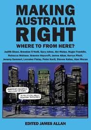 Making Australia Right Where to from here? / Edited by James Allan