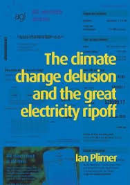 The Climate Change Delusion and the Great Electricity Ripoff / Ian Plimer