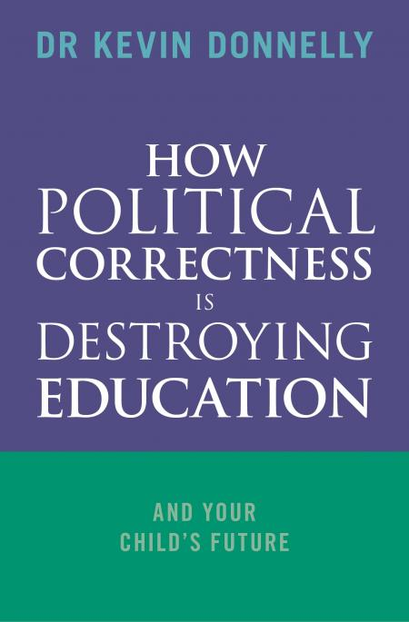 How Political Correctness is Destroying Education / Dr Kevin Donnelly