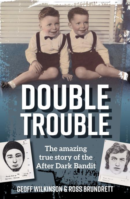 Double Trouble The Amazing True Storey of the After Dark Bandit / Geoff Wilkinson & Ross Brundrett
