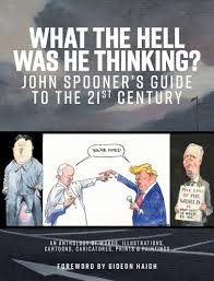 What The Hell Was He Thinking? John Spooner's Guide to the 21st Century