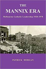 The Mannix Era  Melbourne Catholic Leadership 1920-1970 / Patrick Morgan