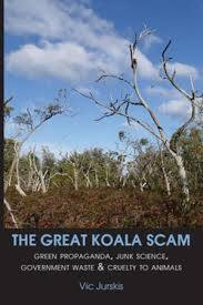 Great Koala Scam Green propaganda, junk science, government waste & cruelty to animals / Vic Jurskis