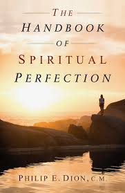 The Handbook of Spiritual Perfection / Philip Dion