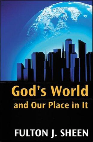 God's World and Our Place in It / Fulton J. Sheen