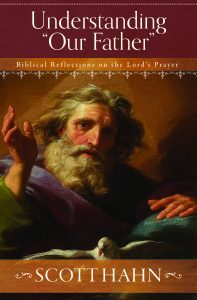 Understanding Our Father  Biblical Reflections on the Lord's Prayer / Scott Hahn