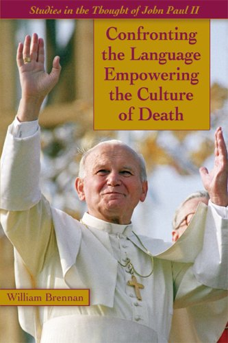 John Paul II: Confronting the Language Empowering the Culture of Death / William Brennan
