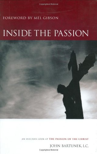 Inside the Passion: An Insider's Look at the Passion of the Christ (Film) / Fr John Bartunek