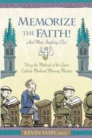 Memorize the Faith! (And Almost Anything Else) Using Methods Taught by the Great Catholic Medieval Memory Masters / Kevin Vost Psy D