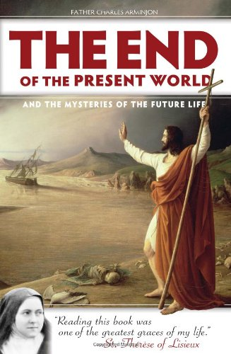The End of the Present World and the Mysteries of the Future Life / Charles Arminjon