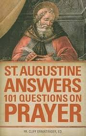 St Augustine Answers 101 Questions on Prayer / Fr. Cliff Ermatinger, St. Augustine Of Hippo