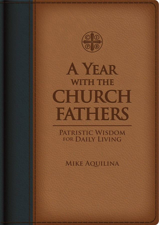 A Year with the Church Fathers: Patristic Wisdom for Daily Living (Leather) /  Mike Aquilina