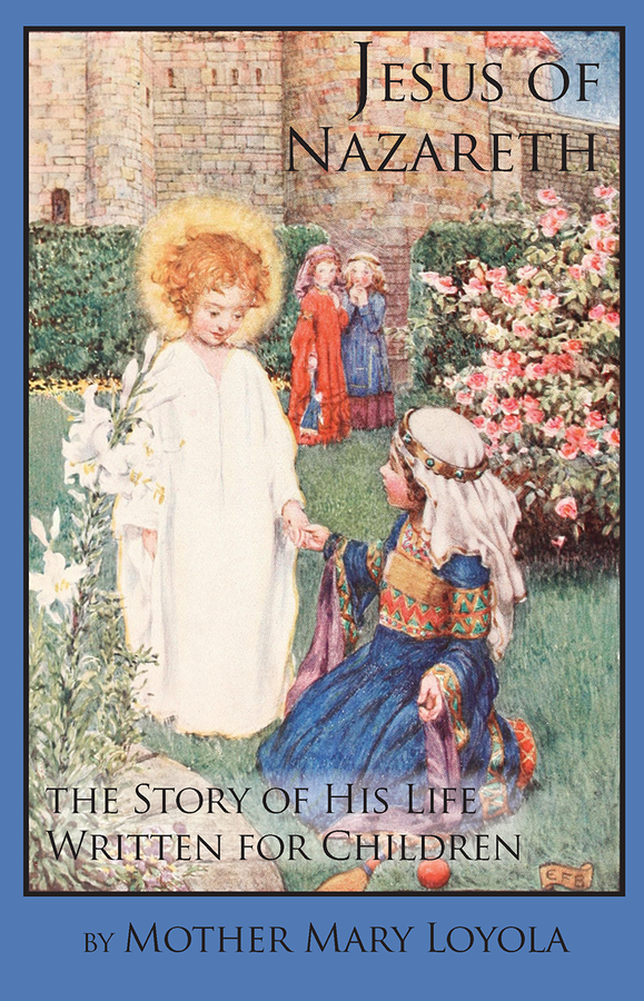 Jesus of Nazareth: The Story of His Life Written for Children / Mother Mary Loyola
