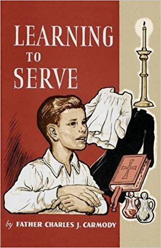 Learning to Serve A Book for New Altar Boys / Father Charles J Carmody