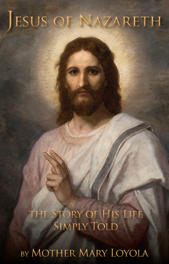 Jesus of Nazareth: The Story of His Life Simply Told / Mother Mary Loyola