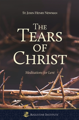 The Tears of Christ Meditations for Lent / John Henry Newman