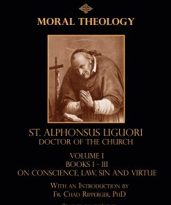The Moral Theology of St Alphonsus Ligori Doctor of the Church Volume 2