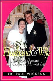 Husband and Wife: The Joys, Sorrows and Glories of Married Life / Rev. Fr. Paul Wickens