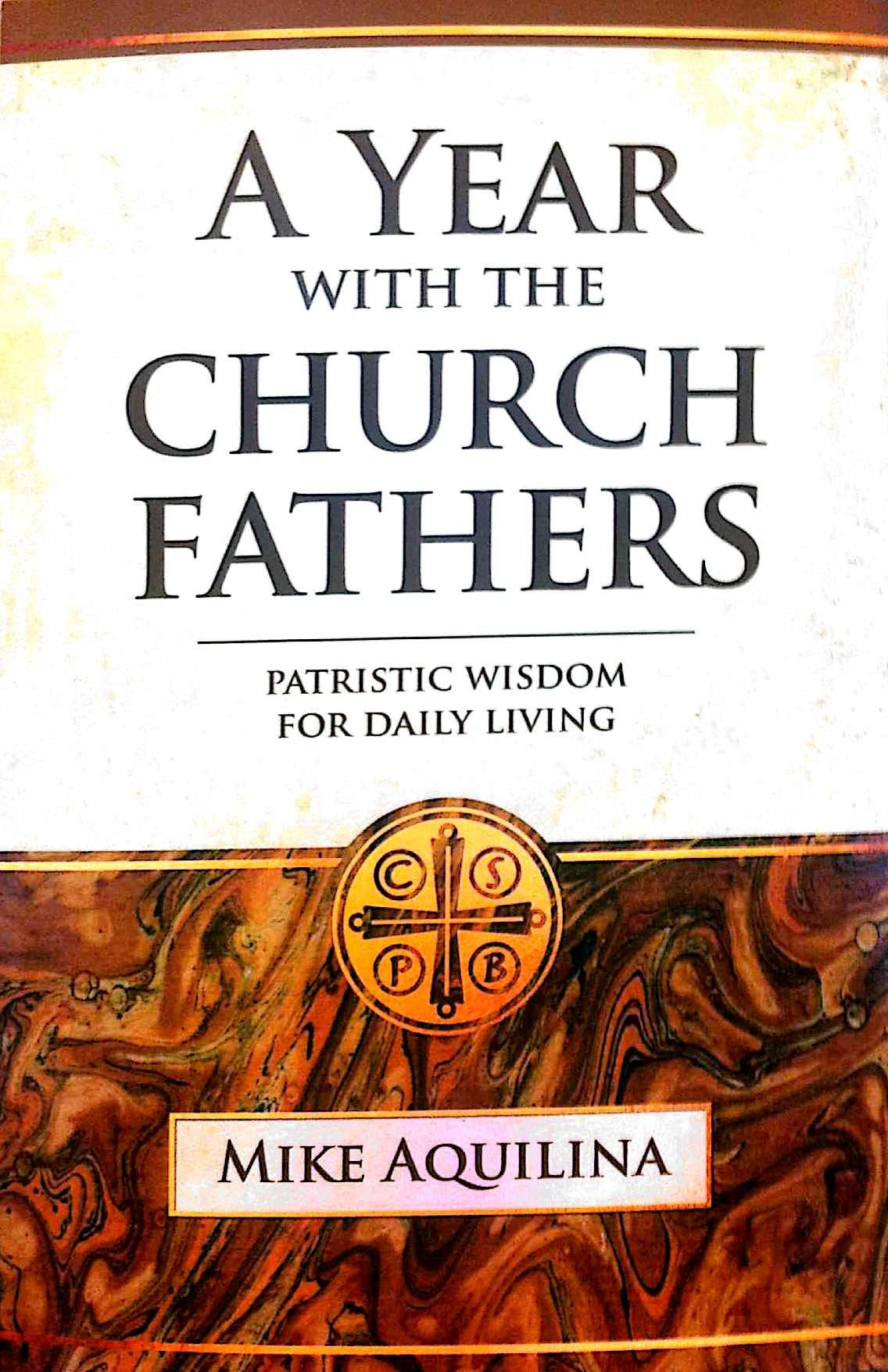 A Year with the Church Fathers: Patristic Wisdom for Daily Living / Mike Aquilina