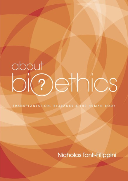 About Bioethics Volume 3: Transplantation, Biobanks and the Human Body / Nicholas Tonti-Filippini