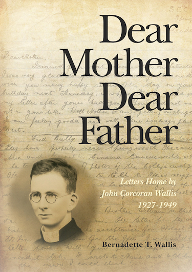 Dear Mother Dear Father Letters Home from John Corcoran Wallis 1927-1949 / Bernadette Wallis