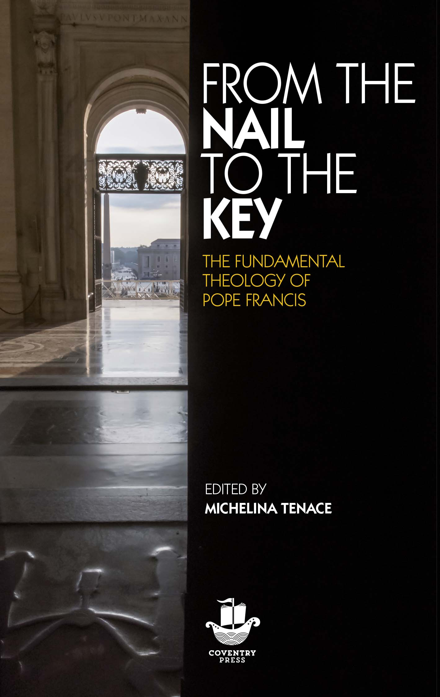 From the Nail to the Key  The Fundamental Theology of Pope Francis / Edited by Michelina Tenace