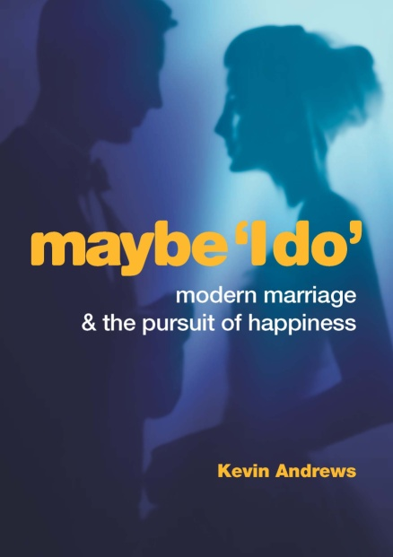Maybe 'I DO': Modern Marriage and the Pursuit of Happiness / Kevin Andrews