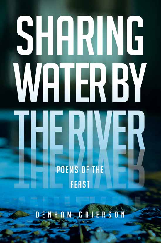 Sharing Water by the River  Poems of the Feast / Denham Grierson