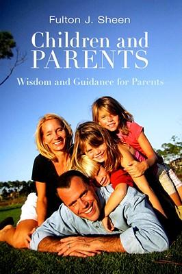 Children and Parents: Wisdom and Guidance for Parents / Fulton J. Sheen