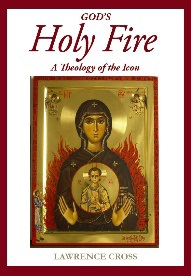 God's Holy Fire: a Theology of the Icon / Lawrence Cross