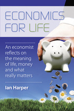 Economics for Life: An Economist Reflects on the Meaning of Life, Money and What Really Matters / Ian Harper
